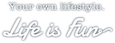 Your own lifestyle. Life is Fun